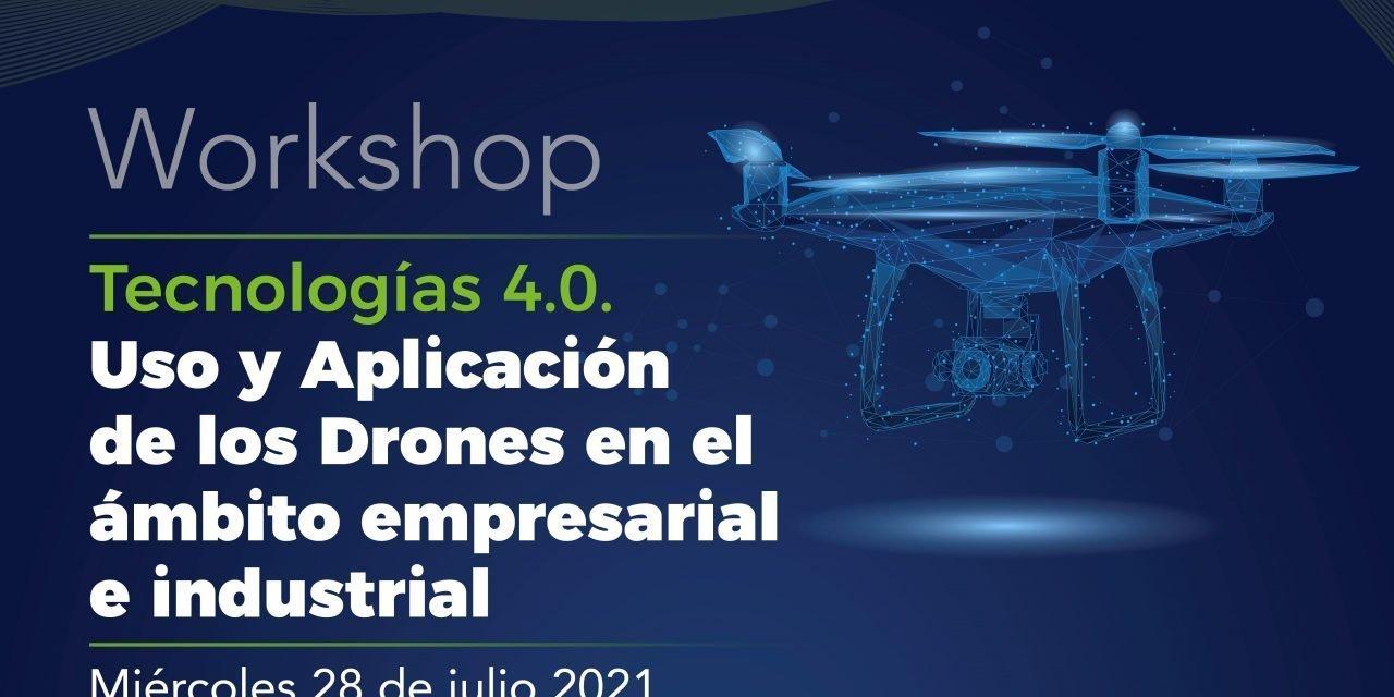 Workshop Online: Tecnologías 4.0. Uso y Aplicación de los Drones en el ámbito empresarial e industrial